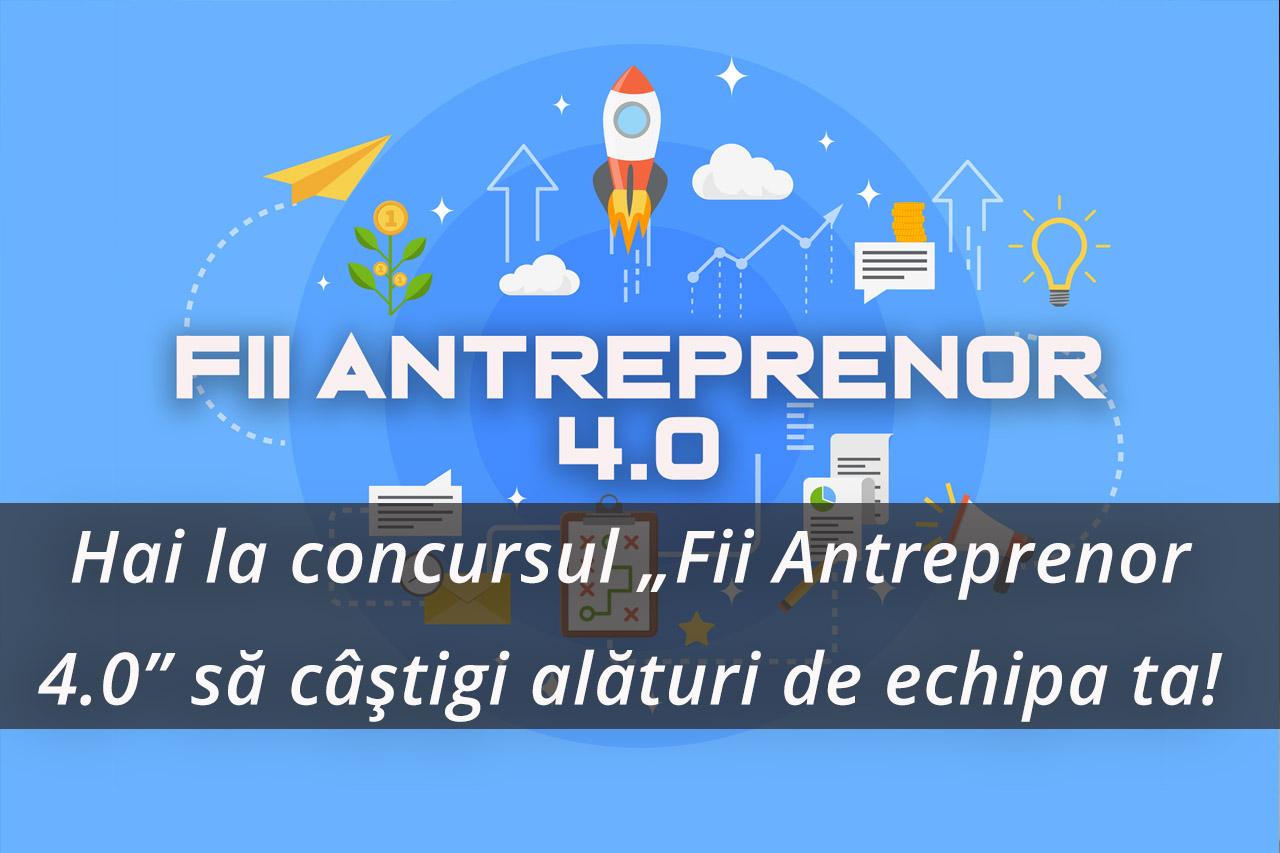 """Ai o idee de afacere? Hai la concursul """"Fii Antreprenor 4.0"""" să câștigi alături de echipa ta!"""